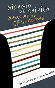 Geometry of Shadows by Giorgio de Chirico, Stefania Heim, 9780998267548