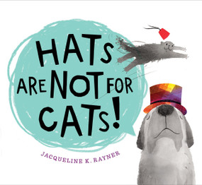 Hats Are Not for Cats! by Jacqueline K. Rayner, 9781328967190
