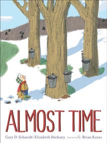 Almost Time by Gary D. Schmidt, G. Brian Karas, Elizabeth Stickney, 9780544785816