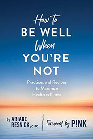 How to Be Well When You're Not by Ariane Resnick, 9781682683460