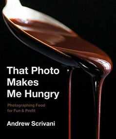 That Photo Makes Me Hungry (Photographing Food for Fun & Profit) by Andrew Scrivani, 9781682683989