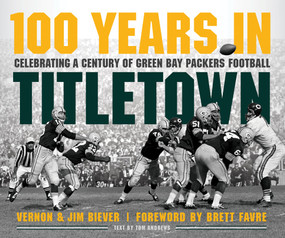 100 Years in Titletown (Celebrating a Century of Green Bay Packers Football) by Vernon Biever, Jim Biever, Brett Favre, 9781629377377