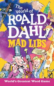 The World of Roald Dahl Mad Libs by Roald Dahl, Hannah S. Campbell, 9780515158298