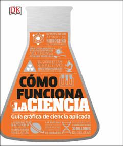 Cómo funciona la ciencia (How Science Works) by DK, 9781465488800