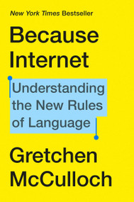 Because Internet (Understanding the New Rules of Language) by Gretchen McCulloch, 9780735210936