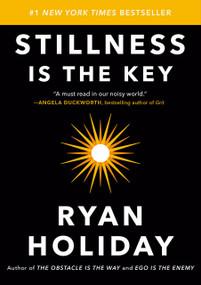 Stillness Is the Key by Ryan Holiday, 9780525538585