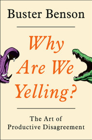 Why Are We Yelling? (The Art of Productive Disagreement) by Buster Benson, 9780525540106