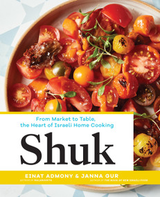 Shuk (From Market to Table, the Heart of Israeli Home Cooking) by Einat Admony, Janna Gur, 9781579656720