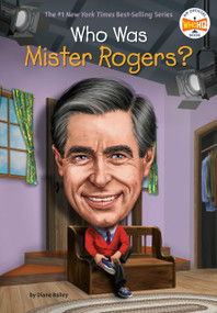 Who Was Mister Rogers? - 9781524792206 by Diane Bailey, Who HQ, Dede Putra, 9781524792206
