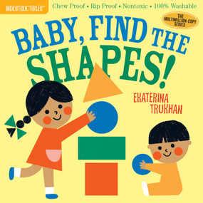 Indestructibles: Baby, Find the Shapes! (Chew Proof · Rip Proof · Nontoxic · 100% Washable (Book for Babies, Newborn Books, Safe to Chew)) by Ekaterina Trukhan, Amy Pixton, 9781523506248
