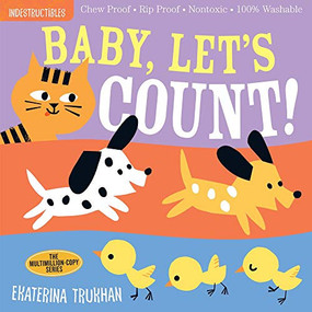 Indestructibles: Baby, Let's Count! (Chew Proof · Rip Proof · Nontoxic · 100% Washable (Book for Babies, Newborn Books, Safe to Chew)) by Ekaterina Trukhan, Amy Pixton, 9781523506224