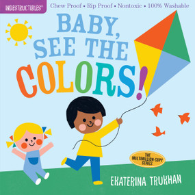 Indestructibles: Baby, See the Colors! (Chew Proof · Rip Proof · Nontoxic · 100% Washable (Book for Babies, Newborn Books, Safe to Chew)) by Ekaterina Trukhan, Amy Pixton, 9781523506231