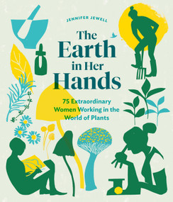 The Earth in Her Hands (75 Extraordinary Women Working in the World of Plants) by Jennifer Jewell, 9781604699029