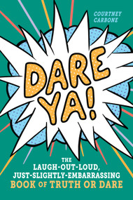 Dare Ya! (The Laugh-Out-Loud, Just-Slightly-Embarrassing Book of Truth or Dare) (Miniature Edition) by Courtney Carbone, 9781523504763