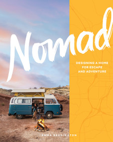 Nomad (Designing a Home for Escape and Adventure) by Emma Reddington, Sian Richards, 9781579658137