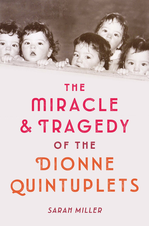 The Miracle & Tragedy of the Dionne Quintuplets - 9781524713829 by Sarah Miller, 9781524713829