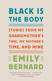 Black Is the Body (Stories from My Grandmother's Time, My Mother's Time, and Mine) - 9781101972410 by Emily Bernard, 9781101972410