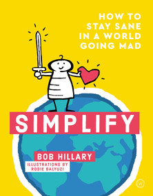Simplify (How to Stay Sane in a World Going Mad) by Bob Hillary, Rosie Balyuzi, 9781786783356