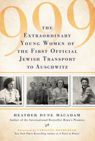 999 (The Extraordinary Young Women of the First Official Jewish Transport to Auschwitz) by Heather Dune Macadam, Caroline Moorehead, 9780806539362