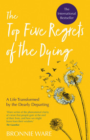 Top Five Regrets of the Dying (A Life Transformed by the Dearly Departing) by Bronnie Ware, 9781401956004