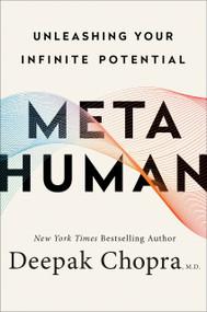 Metahuman (Unleashing Your Infinite Potential) by Deepak Chopra, M.D., 9780307338334