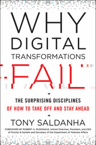 Why Digital Transformations Fail (The Surprising Disciplines of How to Take Off and Stay Ahead) by Tony Saldanha, Robert A. McDonald, 9781523085347