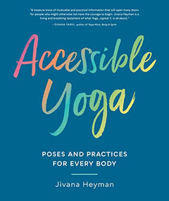 Accessible Yoga (Poses and Practices for Every Body) by Jivana Heyman, 9781611807127