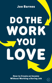 Do The Work You Love (How to Create an Income without Working a Boring Job) by Joe Barnes, 9781786783141