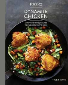 Food52 Dynamite Chicken (60 Never-Boring Recipes for Your Favorite Bird [A Cookbook]) by Tyler Kord, Amanda Hesser, Merrill Stubbs, 9781524759001