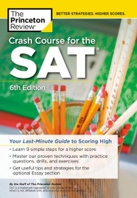 Crash Course for the SAT, 6th Edition (Your Last-Minute Guide to Scoring High) by The Princeton Review, 9780525569145