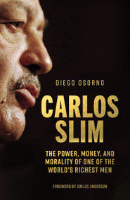 Carlos Slim (The Power, Money, and Morality of One of the World's Richest Men) by Diego Osorno, Jon Lee Anderson, Juana Adcock, 9781786634375
