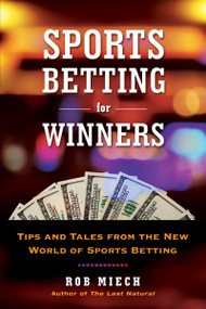 Sports Betting for Winners (Tips and Tales from the New World of Sports Betting) by Rob Miech, 9780806540306
