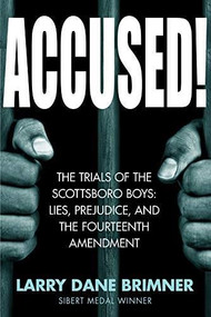 Accused! (The Trials of the Scottsboro Boys: Lies, Prejudice, and the Fourteenth Amendment) by Larry Dane Brimner, 9781629797755