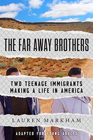 The Far Away Brothers (Adapted for Young Adults) (Two Teenage Immigrants Making a Life in America) - 9781984829771 by Lauren Markham, 9781984829771