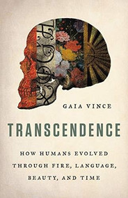 Transcendence (How Humans Evolved through Fire, Language, Beauty, and Time) by Gaia Vince, 9780465094905