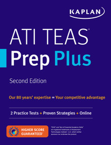 ATI TEAS Prep Plus (2 Practice Tests + Proven Strategies + Online) by Kaplan Nursing, 9781506234564