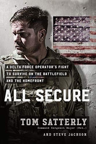 All Secure (A Special Operations Soldier's Fight to Survive on the Battlefield and the Homefront) by Tom Satterly, Steve Jackson, 9781546076575