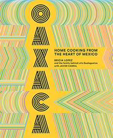 Oaxaca (Home Cooking from the Heart of Mexico) by Bricia Lopez, Javier Cabral, 9781419735424