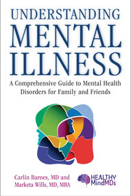 Understanding Mental Illness (A Comprehensive Guide to Mental Health Disorders for Family and Friends) by Carlin Barnes, Marketa Wills, 9781510745940