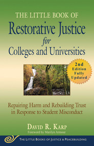 The Little Book of Restorative Justice for Colleges and Universities, Second Edition (Repairing Harm and Rebuilding Trust in Response to Student Misconduct) by David R. Karp, Marilyn Armour, 9781680994681