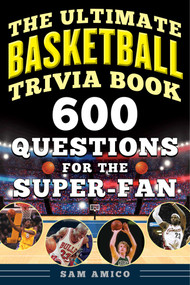 The Ultimate Basketball Trivia Book (600 Questions for the Super-Fan) by Sam Amico, 9781683583080