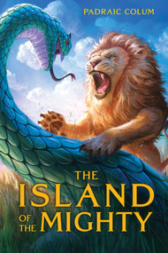 The Island of the Mighty by Padraic Colum, Wilfred Jones, 9781534445604