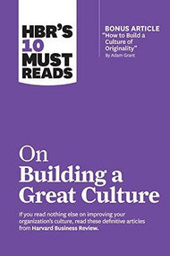 """HBR's 10 Must Reads on Building a Great Culture (with bonus article """"How to Build a Culture of Originality"""" by Adam Grant) by Harvard Business Review, Adam Grant, Boris Groysberg, Jon R. Katzenbach, Erin Meyer, 9781633698062"""
