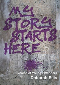 My Story Starts Here (Voices of Young Offenders) by Deborah Ellis, 9781773061214