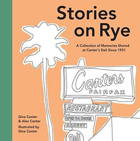 Stories on Rye (A Collection of Memories Shared at Canter's Deli Since 1931) by Gina Canter, Alex Canter, Gina Canter, Eric Garcetti, 9781733843102