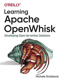 Learning Apache OpenWhisk (Developing Open Serverless Solutions) by Michele Sciabarrà, 9781492046165