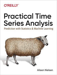 Practical Time Series Analysis (Prediction with Statistics and Machine Learning) by Aileen Nielsen, 9781492041658