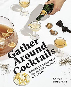 Gather Around Cocktails (Drinks to Celebrate Usual and Unusual Holidays) by Aaron Goldfarb, 9781732695221
