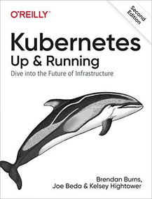 Kubernetes: Up and Running (Dive into the Future of Infrastructure) - 9781492046530 by Brendan Burns, Joe Beda, Kelsey Hightower, 9781492046530