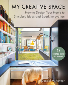 My Creative Space (How to Design Your Home to Stimulate Ideas and Spark Innovation) by Donald M. Rattner, 9781510736719